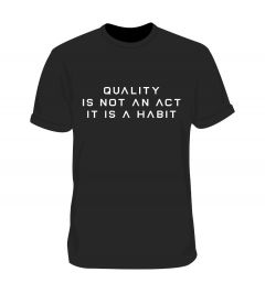 Quality is not an act Black Tshirt