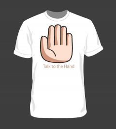 Talk to the Hand White Tshirt